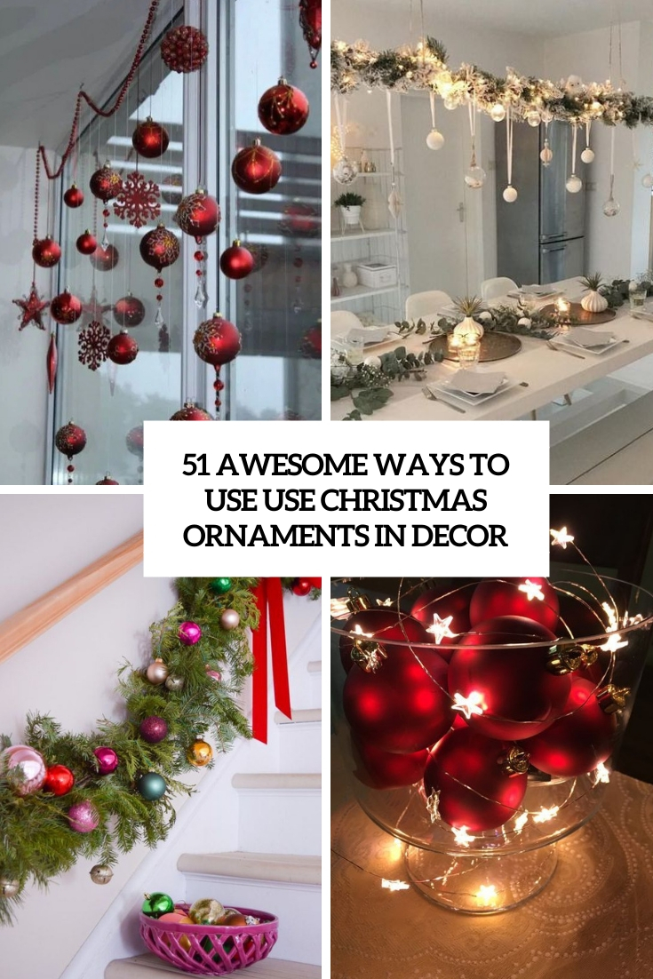 51 Awesome Ways To Use Christmas Balls and Ornaments In Decor