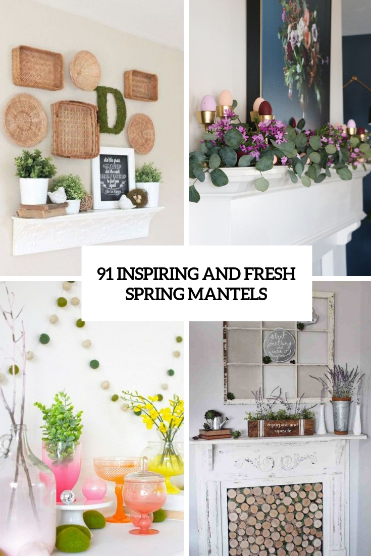 inspiring and fresh spring mantels cover