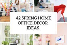 42 spring home office decor ideas cover