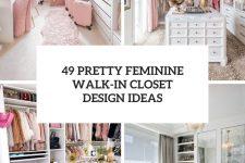 49 pretty feminine walk-in closet design ideas cover