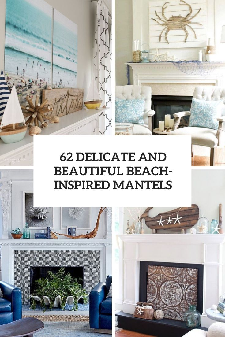 62 Delicate And Beautiful Beach-Inspired Mantels
