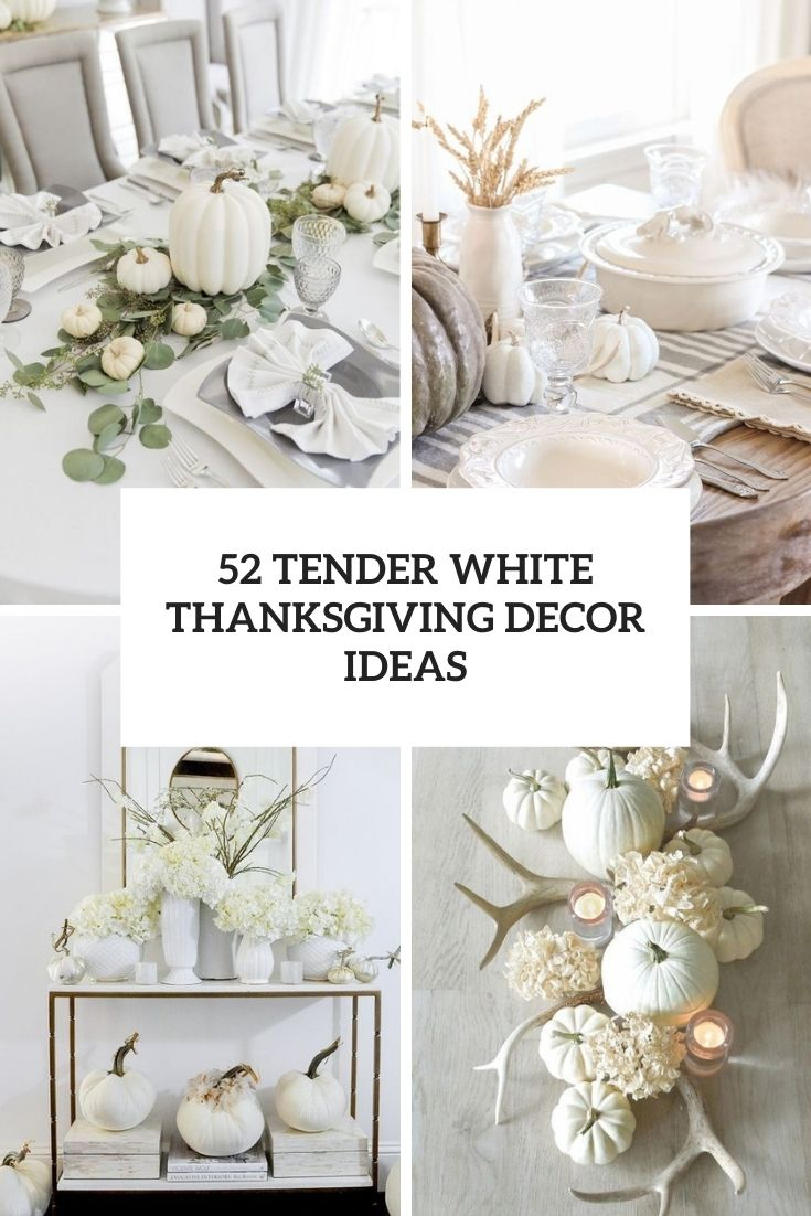 52 Tender White Thanksgiving Décor Ideas