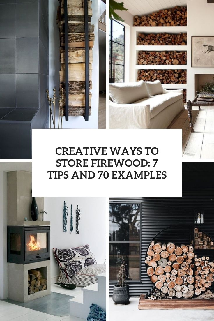 Creative Ways To Store Firewood: 7 Tips And 70 Examples