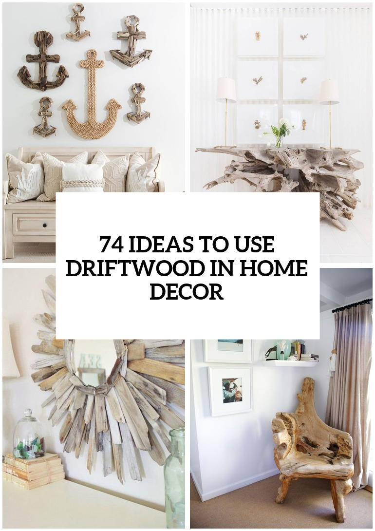 74 Ideas To Use Driftwood In Home Décor