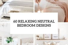 60 relaxing neutral bedroom designs cover