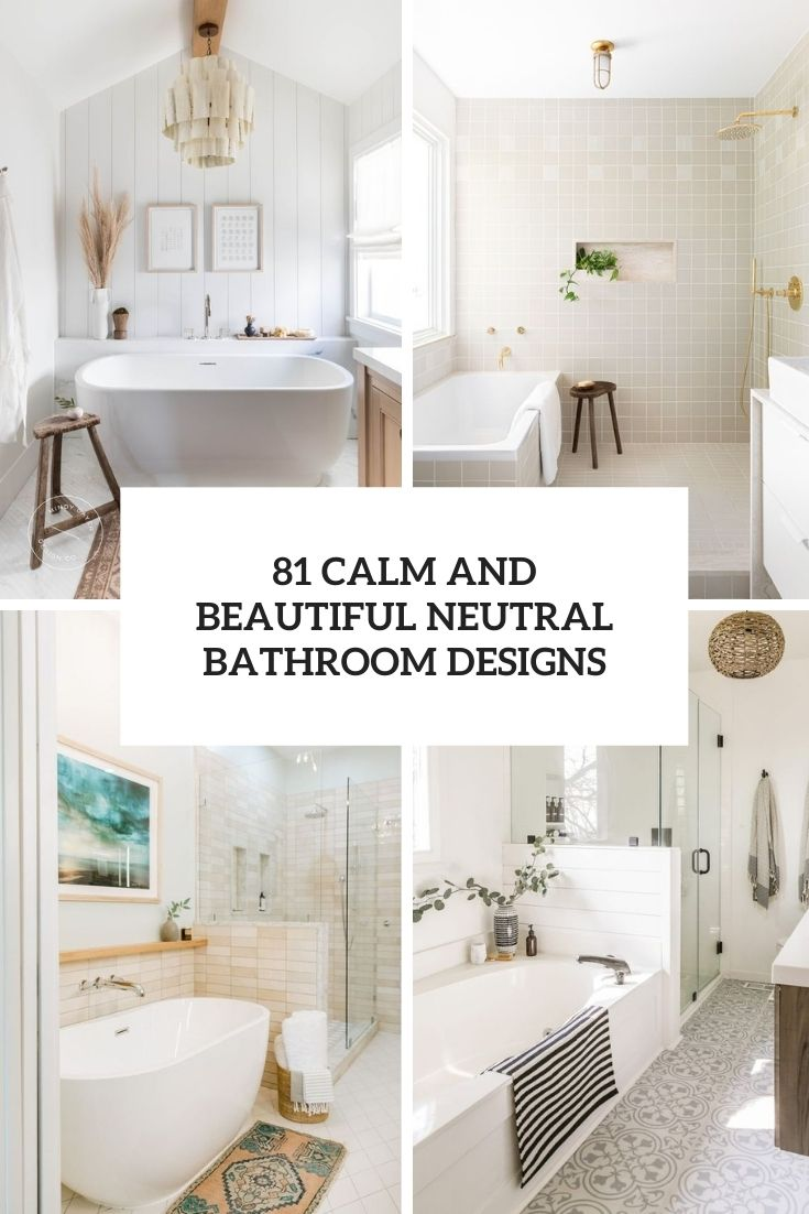 81 Calm And Beautiful Neutral Bathroom Designs