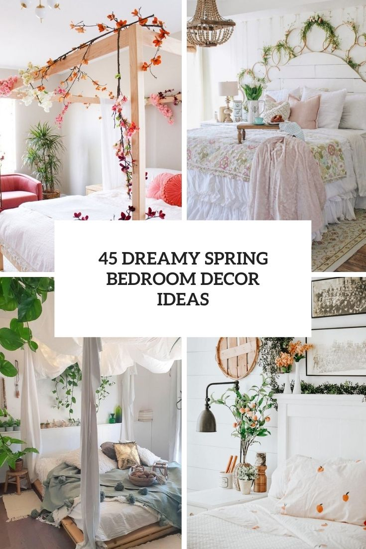45 Dreamy Spring Bedroom Décor Ideas