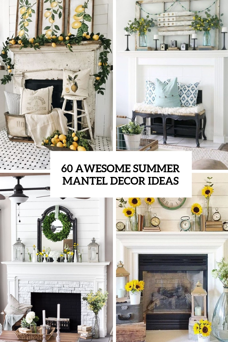 60 Awesome Summer Mantel Décor Ideas