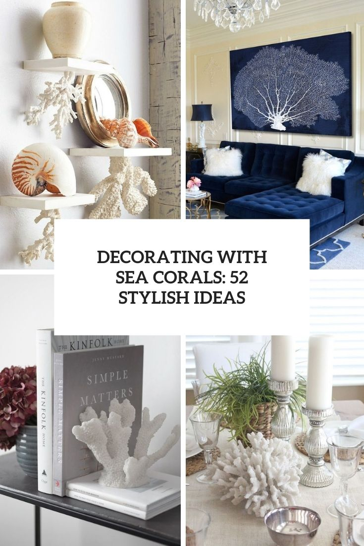 Decorating With Sea Corals: 52 Stylish Ideas