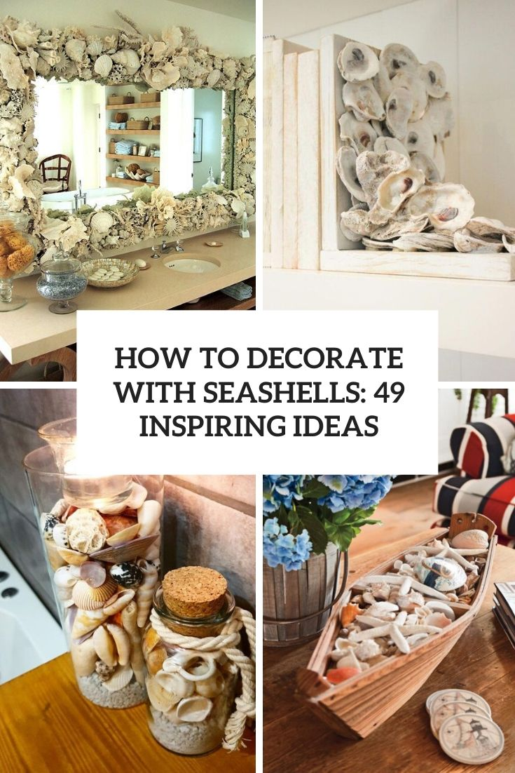 How To Decorate With Seashells: 49 Inspiring Ideas