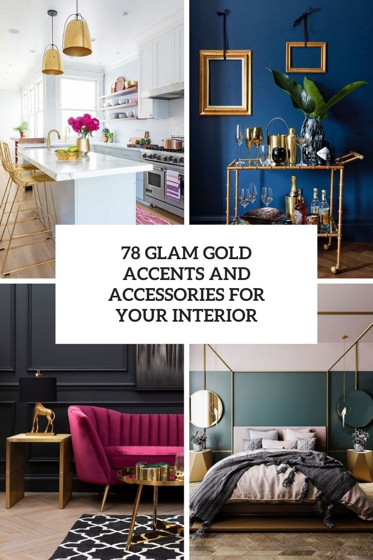 78 Glam Gold Accents And Accessories For Your Interior