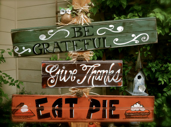 """Be Grateful, Give Thanks & Eat PIE!"" sign would be perfect as to install it somewhere in your yard as right on your porch's posts."