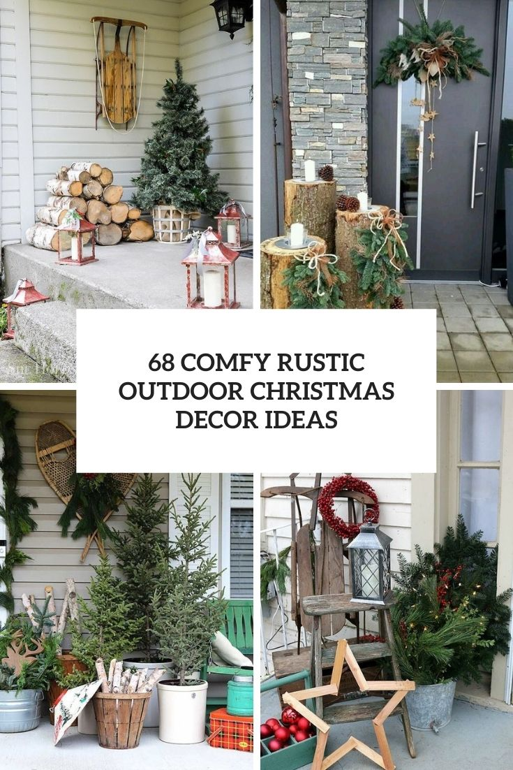 68 Comfy Rustic Outdoor Christmas Décor Ideas