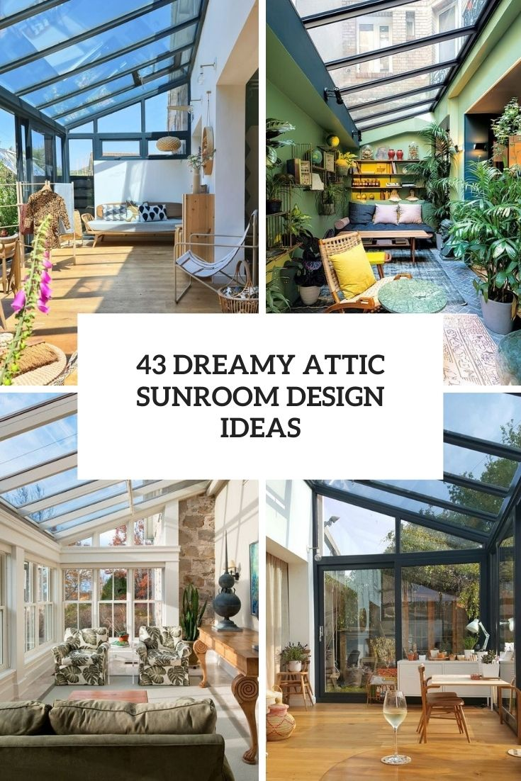 43 Dreamy Attic Sunroom Design Ideas