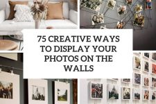 75 creative ways to display your photos on the walls cover