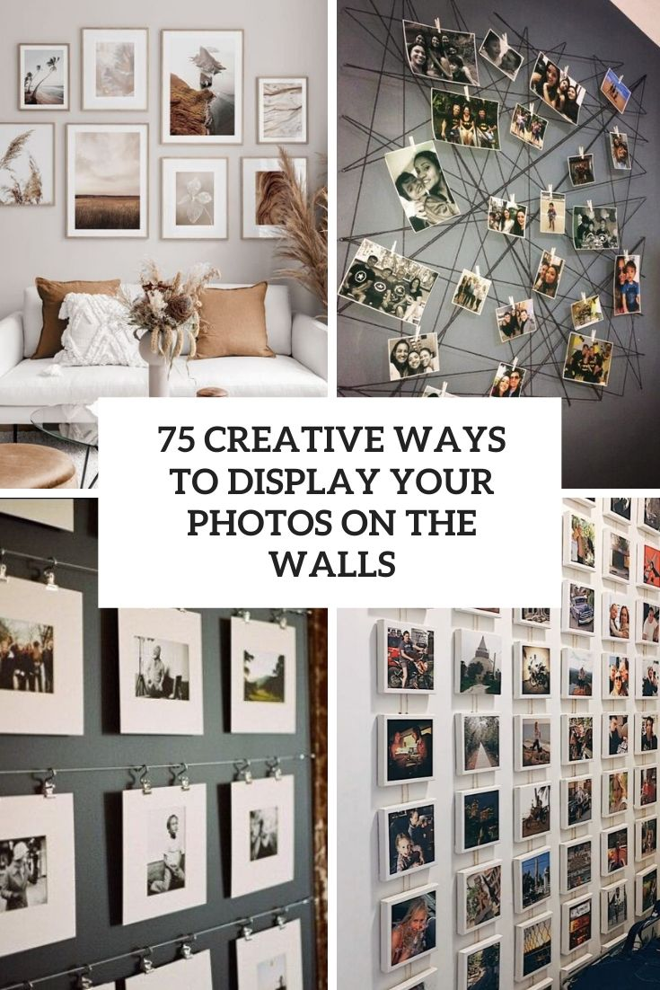 75 Creative Ways To Display Your Photos On The Walls
