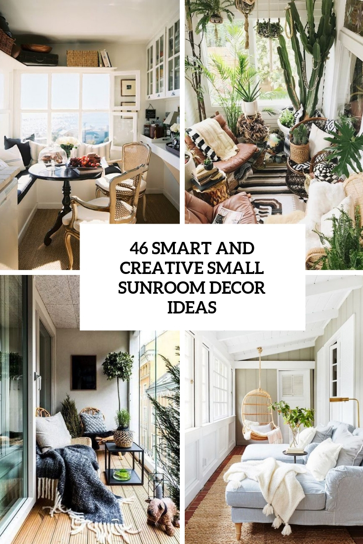 46 Smart And Creative Small Sunroom Décor Ideas