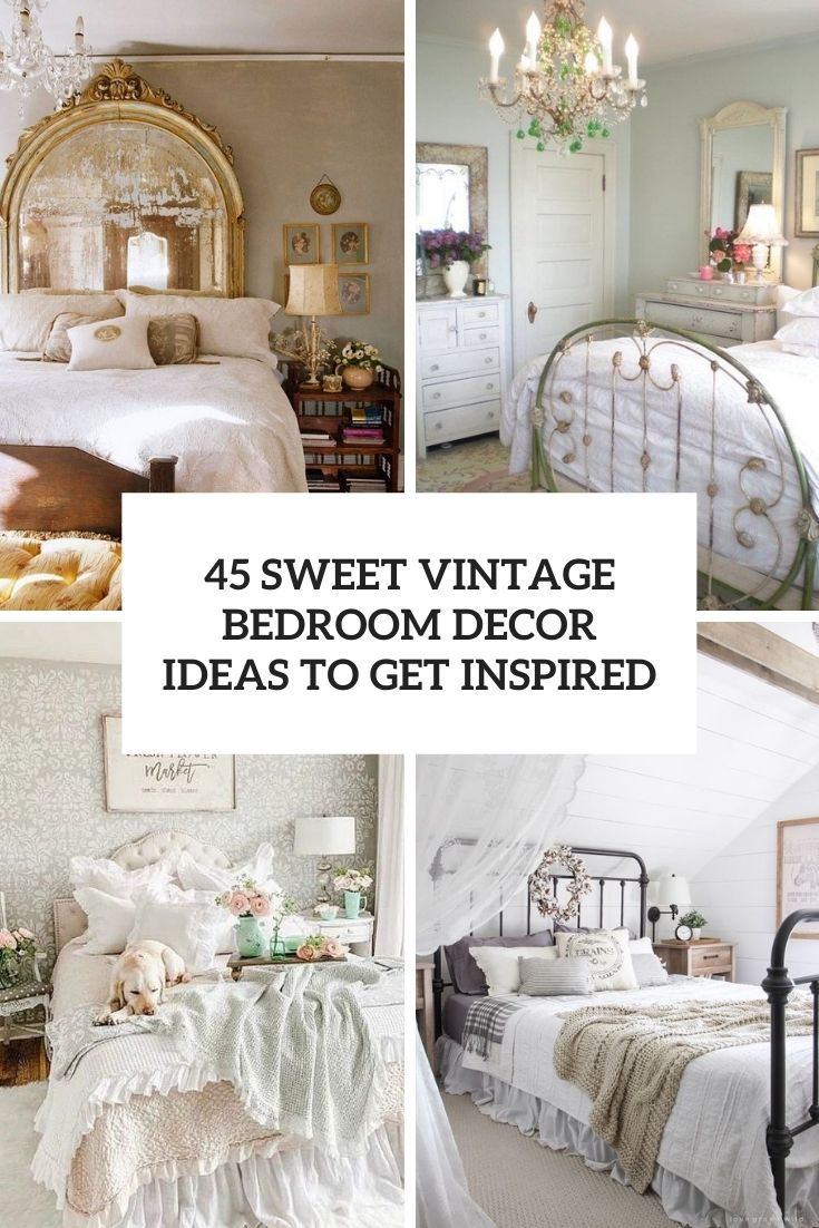 45 Sweet Vintage Bedroom Décor Ideas To Get Inspired