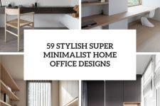 59 stylish super minimalist home office designs cover