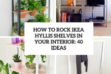 how to rock ikea hyllis shelves in your interior 40 ideas cover