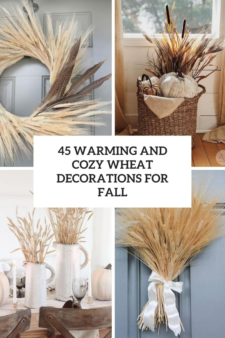 45 Warming And Cozy Wheat Decorations For Fall