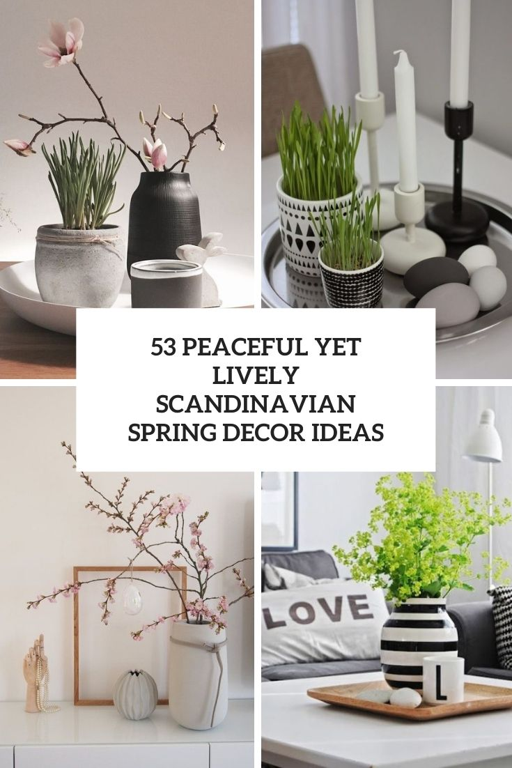 53 Peaceful Yet Lively Scandinavian Spring Décor Ideas