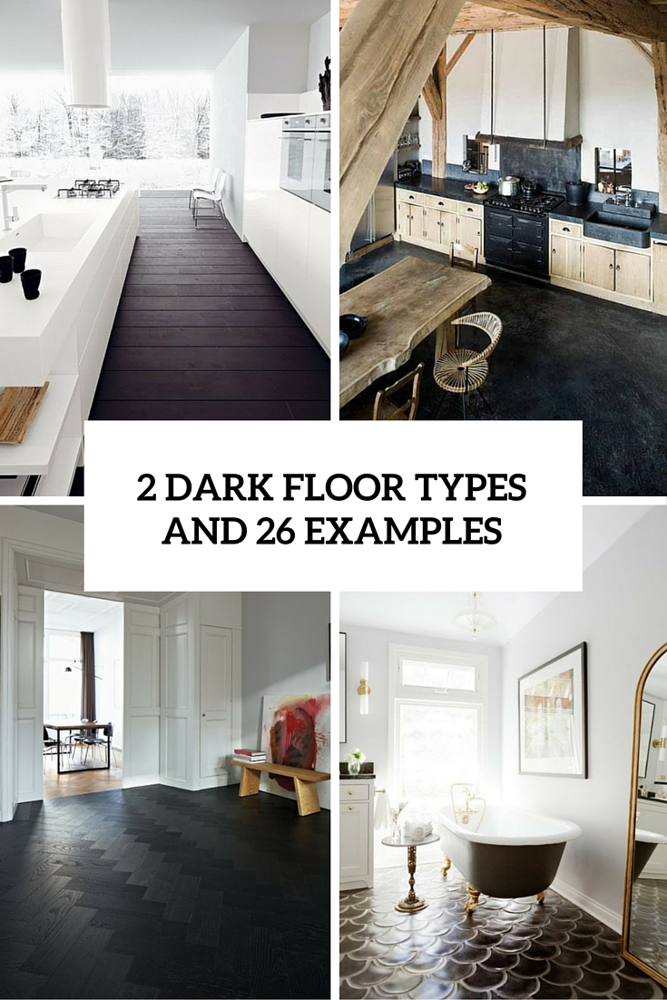 3 Dark Floors Types And 26 Ideas To Pull Them Off