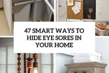 47 smart ways to hide eye sores in your home cover