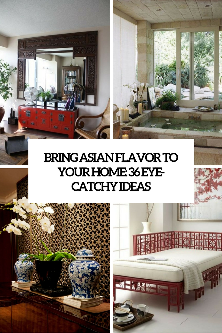 Bring Asian Flavor To Your Home: 36 Eye-Catchy Ideas