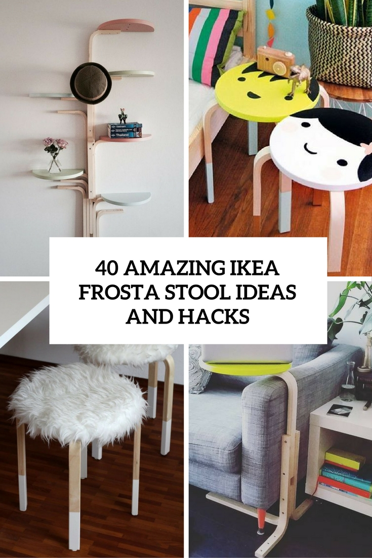 40 Amazing IKEA Frosta Stool Ideas And Hacks