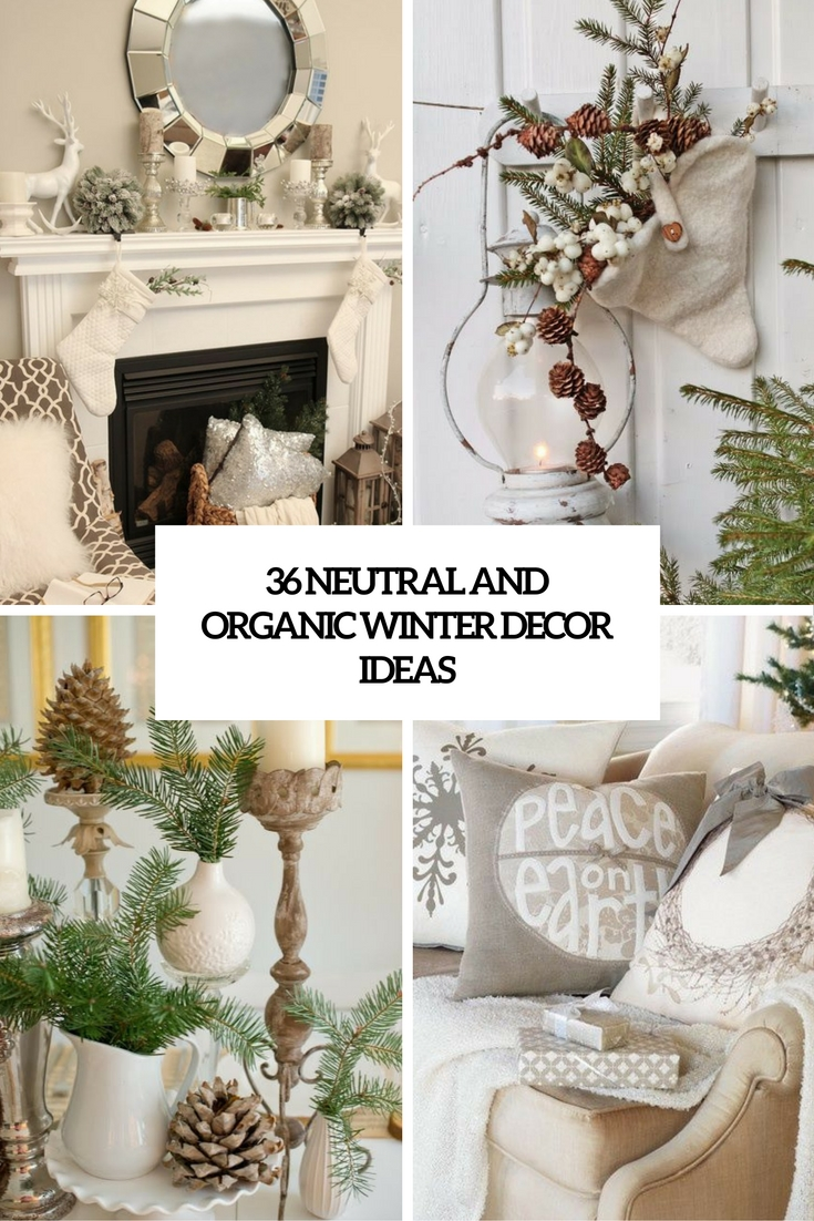 36 Neutral And Organic Winter Décor Ideas