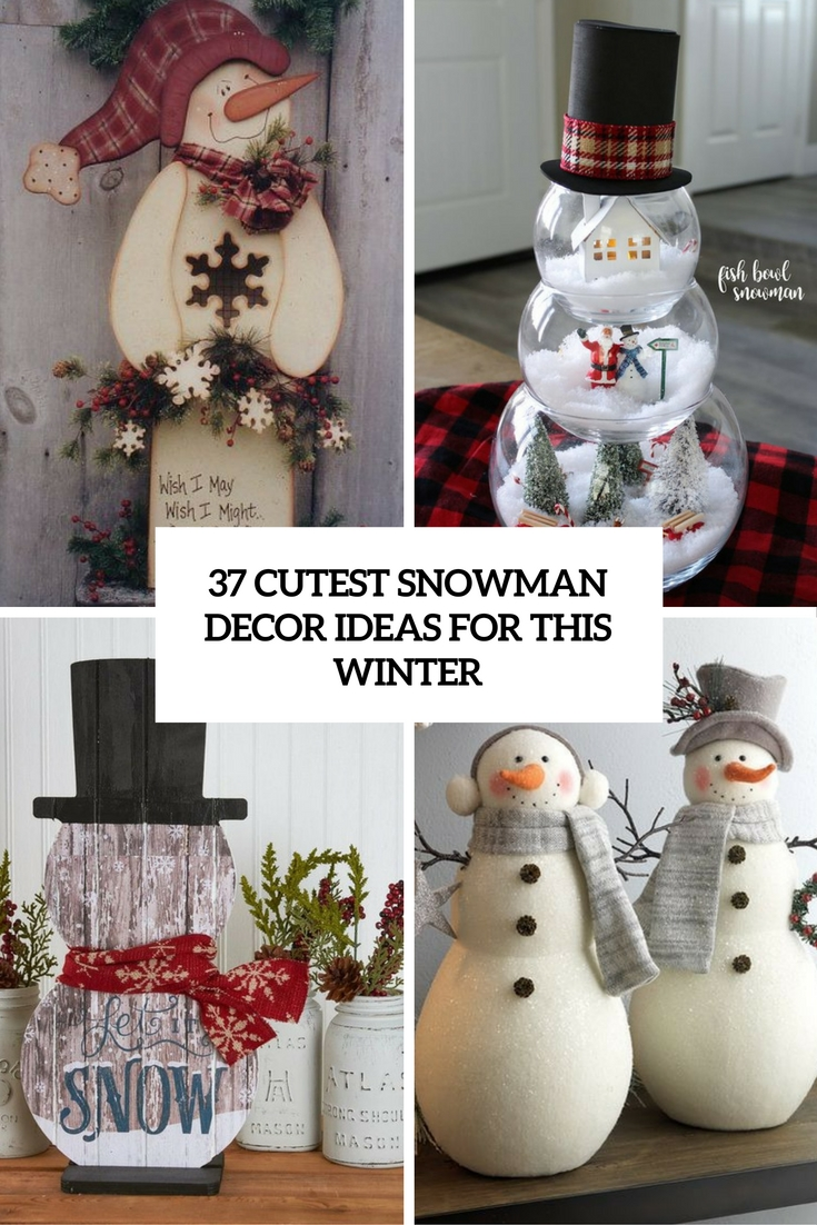 37 Cutest Snowman Décor Ideas For This Winter