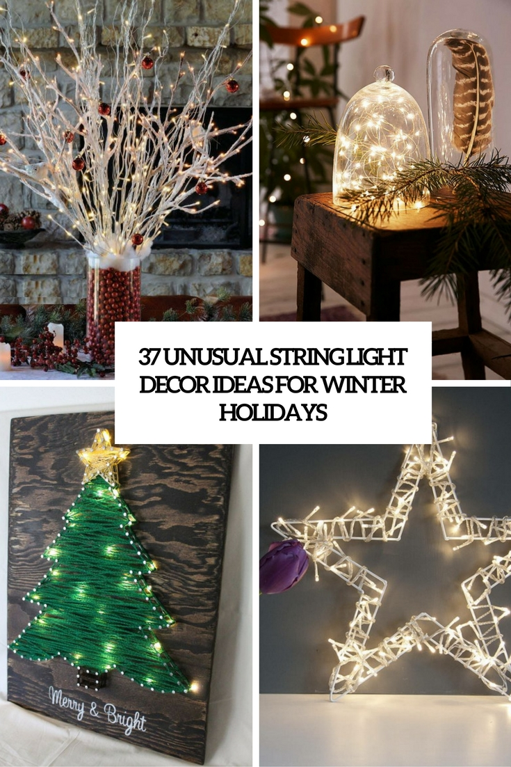 37 Unusual String Light Décor Ideas For Winter Holidays