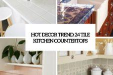 hot decor trend 24 kitchen tile countertops cover