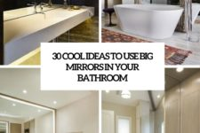 30 cool ideas to use big mirrors in your bathroom cover