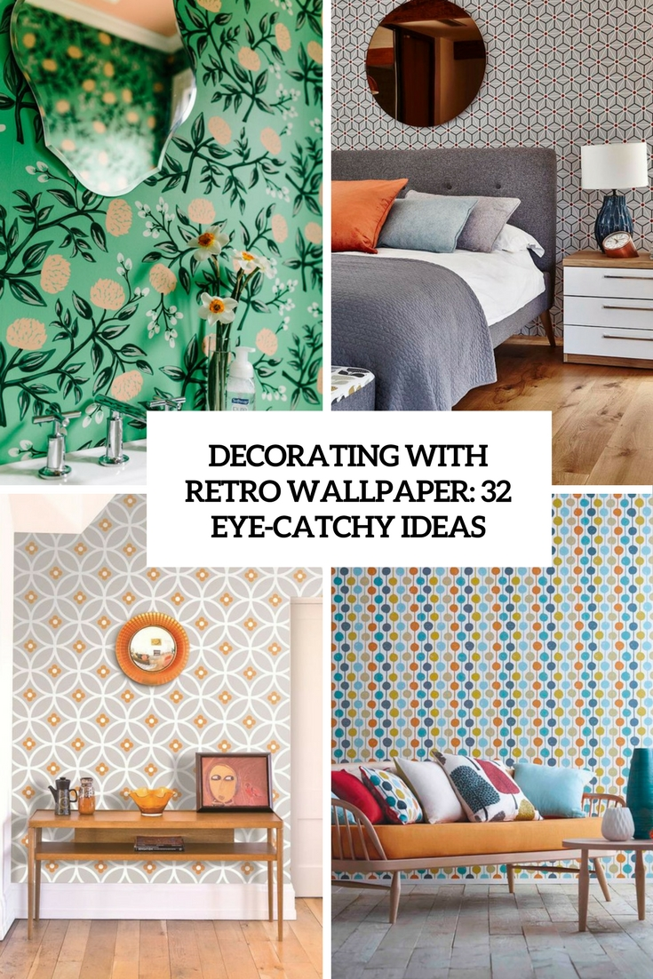 Decorating With Retro Wallpaper: 32 Eye-Catchy Ideas