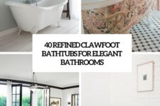 40 refined clawfoot bathtubs for elegant bathrooms cover