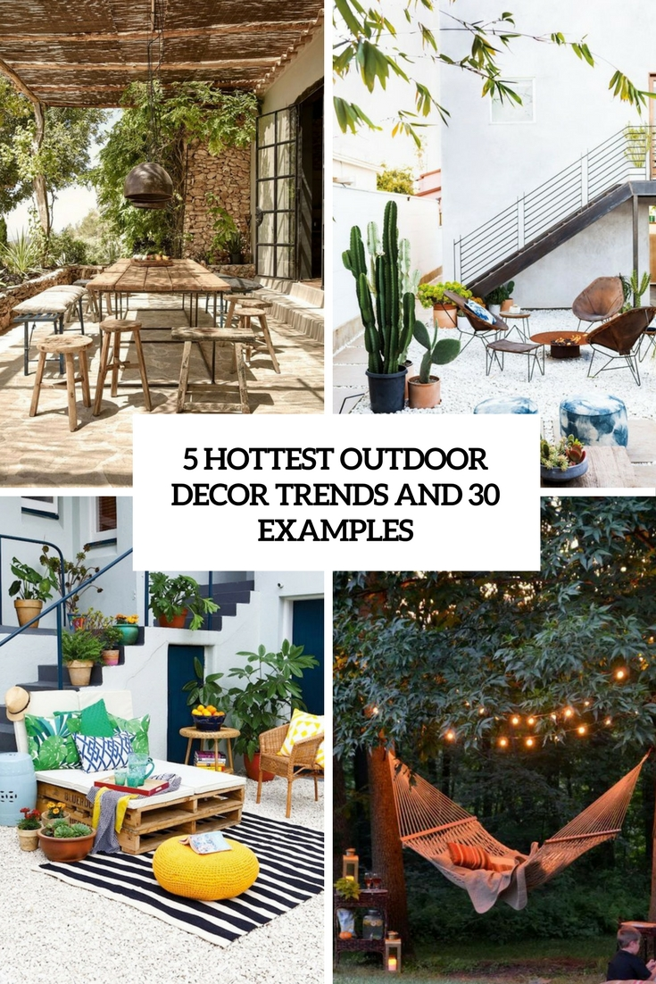 5 Hottest Outdoor Decor Trends And 30 Examples