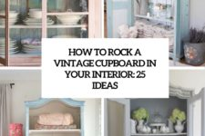 how to rock a vintage cupboard in your interior 25 ideas cover