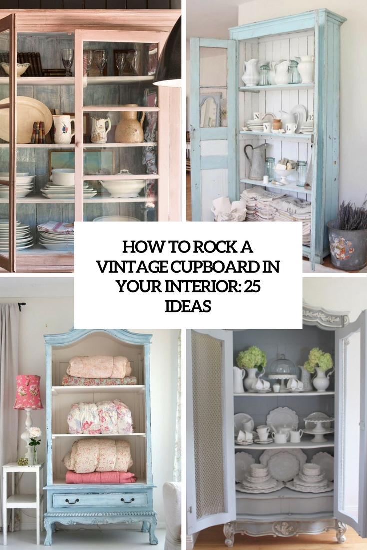 How To Rock A Vintage Cupboard In Your Interior: 25 Ideas