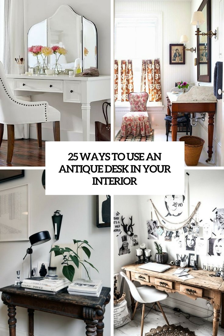 25 Ways To Use An Antique Desk In Your Interior