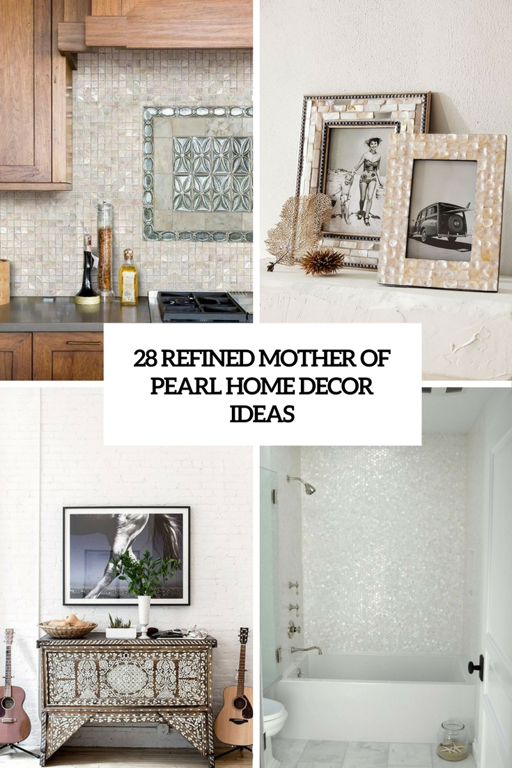 28 Refined Mother Of Pearl Home Decor Ideas - DigsDigs