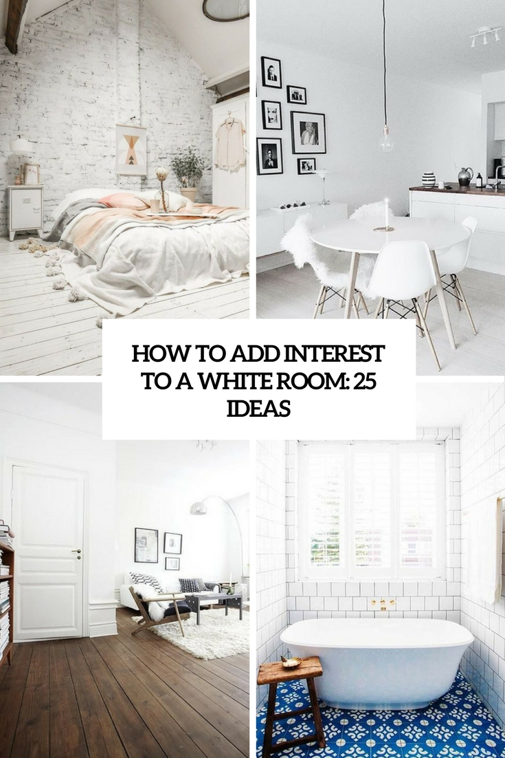 How To Add Interest To A White Room: 25 Ideas
