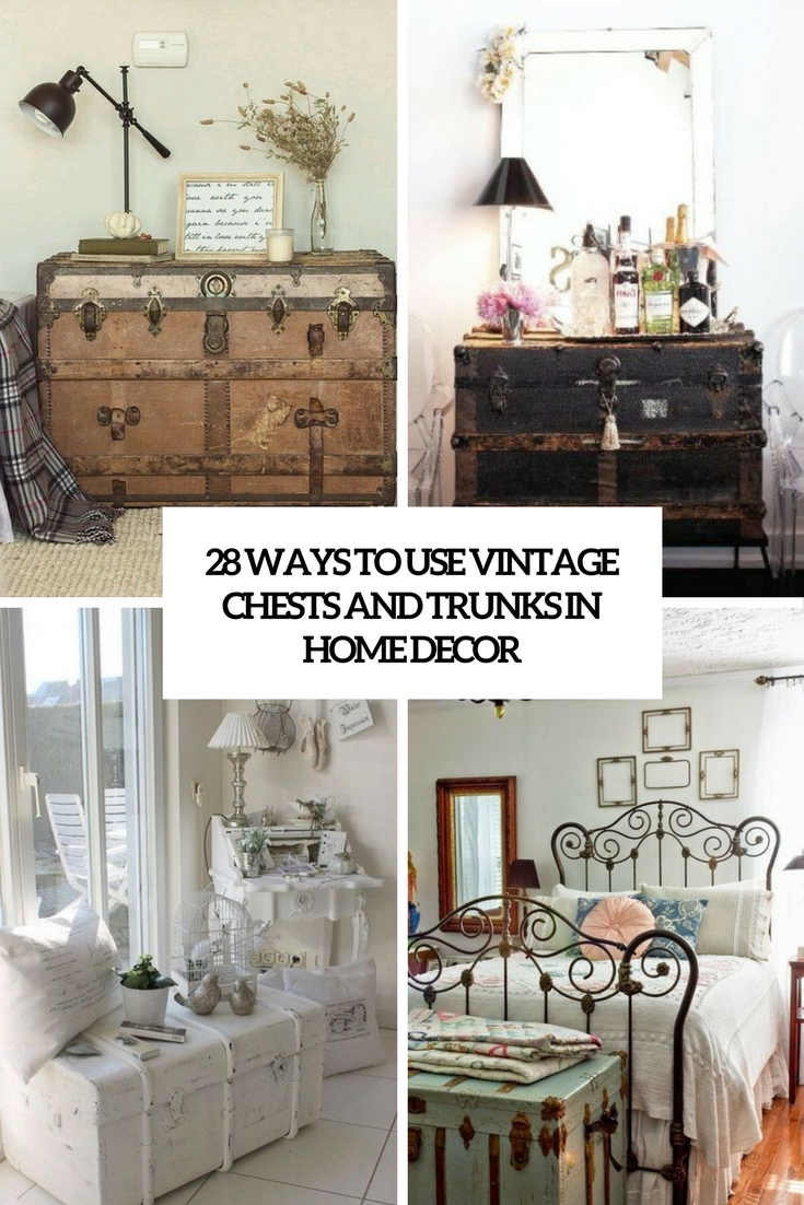 ways to use vintage chests and trunks in home decor cover