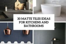 30 matte tiles ideas for kitchens and bathrooms cover