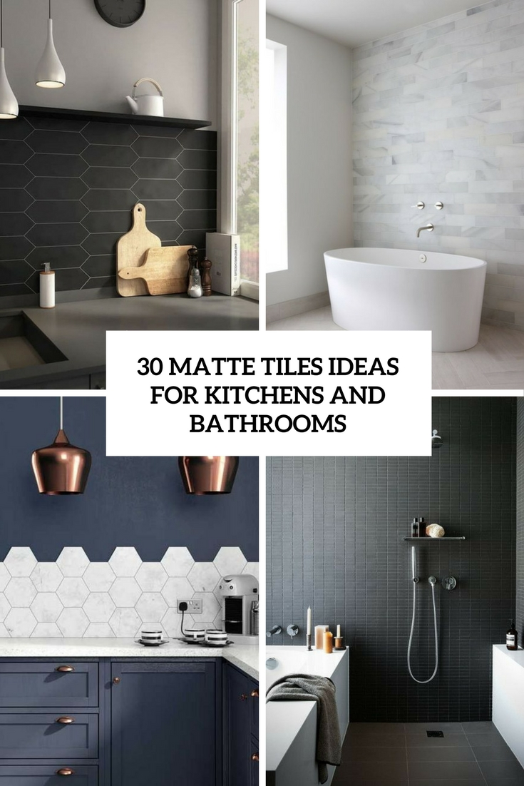 30 Matte Tile Ideas For Kitchens And Bathrooms