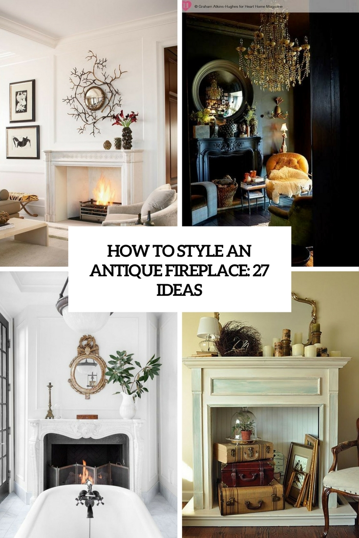 How To Style An Antique Fireplace: 27 Ideas