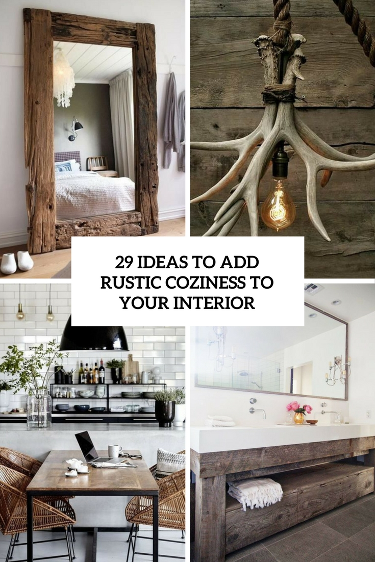 29 Ideas To Add Rustic Coziness To Your Interior