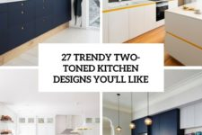 27 trendy two-toned kitchen designs you'll like cover