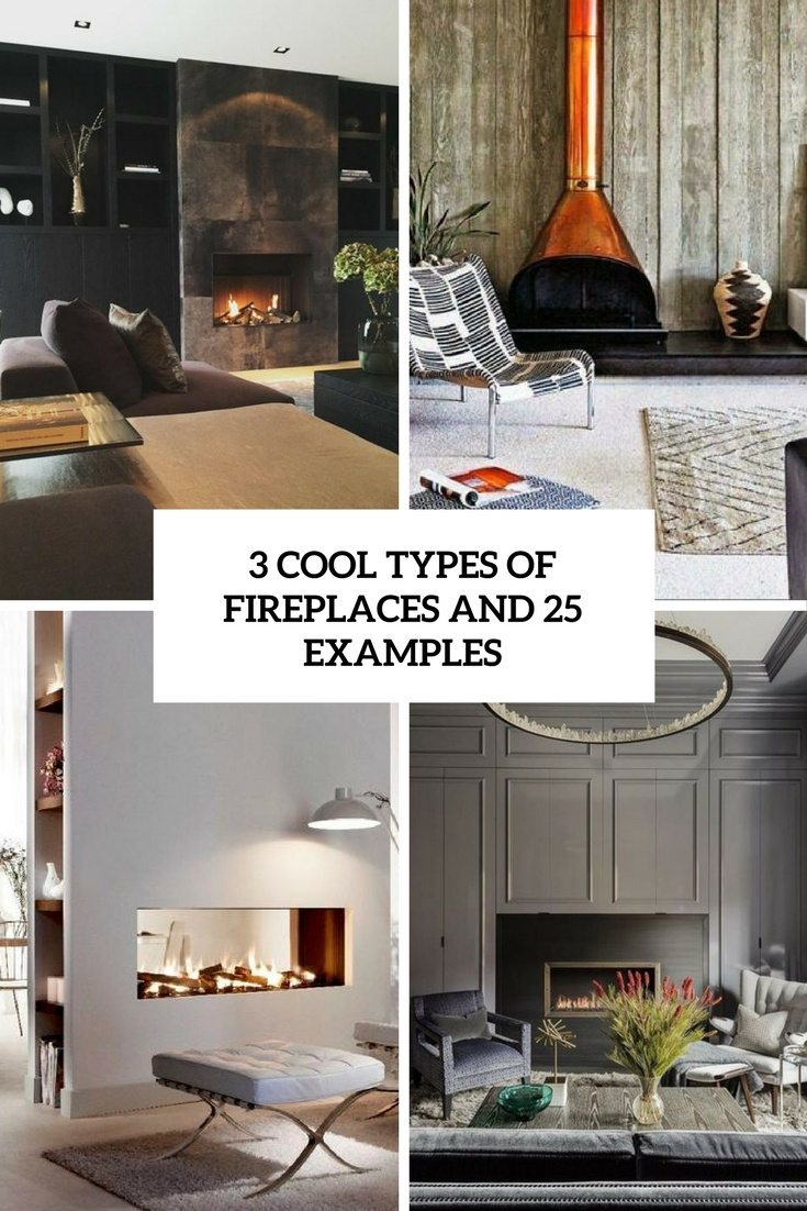3 cool types of fireplaces and 25 examples cover